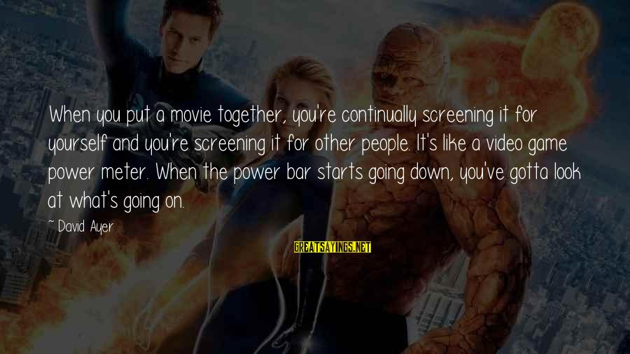 X Games Movie Sayings By David Ayer: When you put a movie together, you're continually screening it for yourself and you're screening