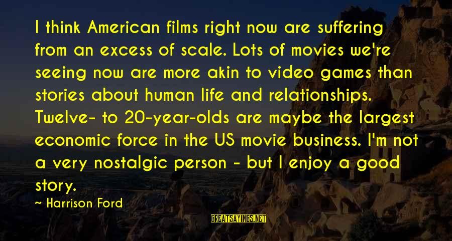 X Games Movie Sayings By Harrison Ford: I think American films right now are suffering from an excess of scale. Lots of
