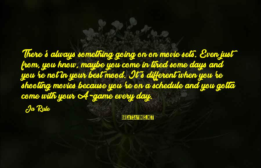 X Games Movie Sayings By Ja Rule: There's always something going on on movie sets. Even just from, you know, maybe you