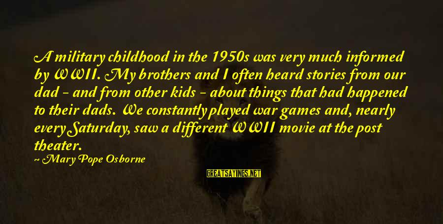 X Games Movie Sayings By Mary Pope Osborne: A military childhood in the 1950s was very much informed by WWII. My brothers and