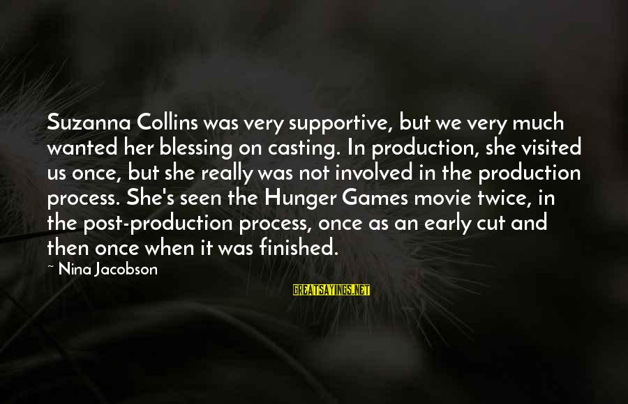 X Games Movie Sayings By Nina Jacobson: Suzanna Collins was very supportive, but we very much wanted her blessing on casting. In