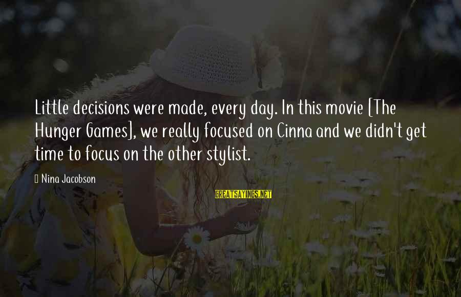 X Games Movie Sayings By Nina Jacobson: Little decisions were made, every day. In this movie [The Hunger Games], we really focused