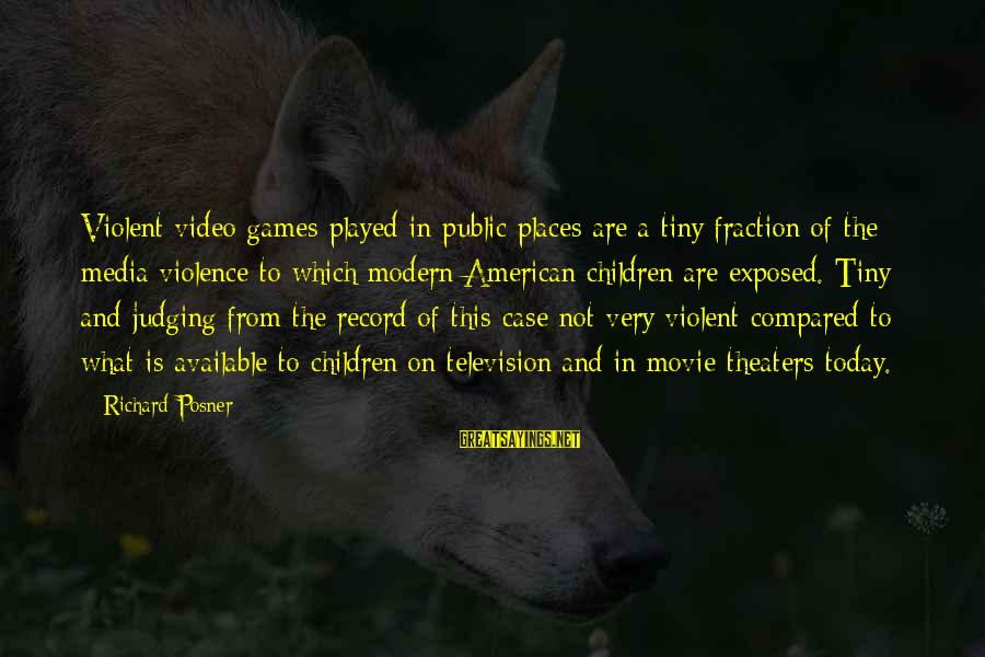X Games Movie Sayings By Richard Posner: Violent video games played in public places are a tiny fraction of the media violence