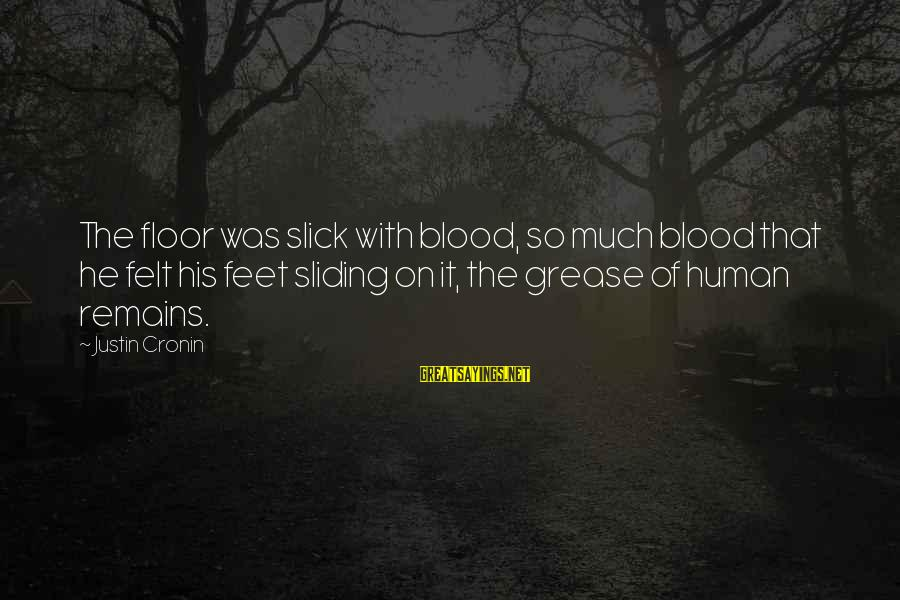 Xanthan Sayings By Justin Cronin: The floor was slick with blood, so much blood that he felt his feet sliding