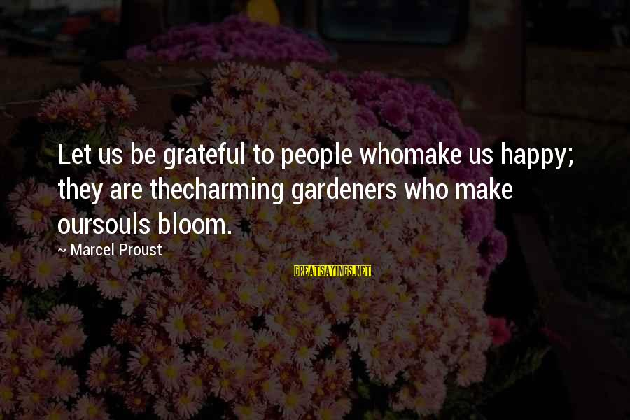 Xanthan Sayings By Marcel Proust: Let us be grateful to people whomake us happy; they are thecharming gardeners who make