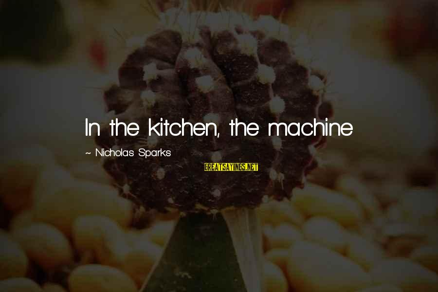 Xanthan Sayings By Nicholas Sparks: In the kitchen, the machine