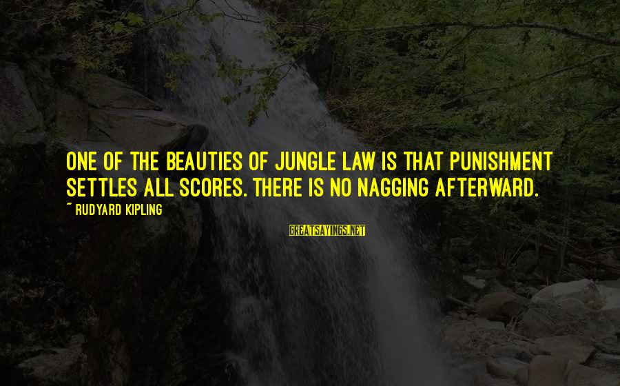 Xanthan Sayings By Rudyard Kipling: One of the beauties of Jungle Law is that punishment settles all scores. There is