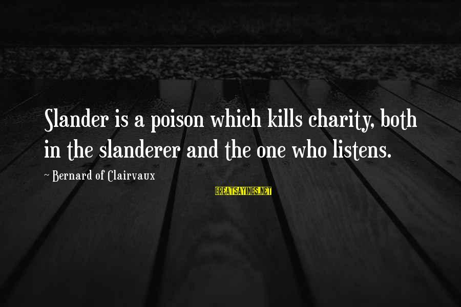 Xargs Single Sayings By Bernard Of Clairvaux: Slander is a poison which kills charity, both in the slanderer and the one who