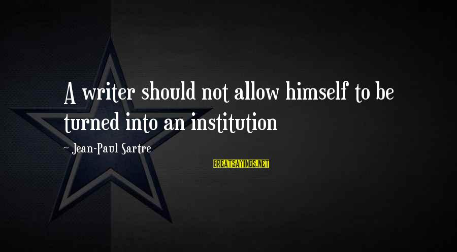 Xargs Single Sayings By Jean-Paul Sartre: A writer should not allow himself to be turned into an institution