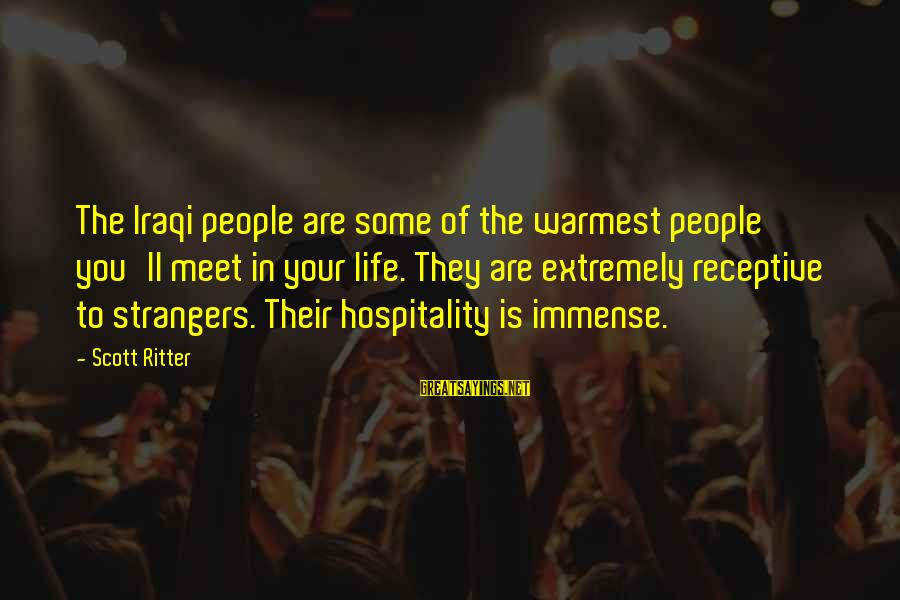 Xargs Single Sayings By Scott Ritter: The Iraqi people are some of the warmest people you'll meet in your life. They