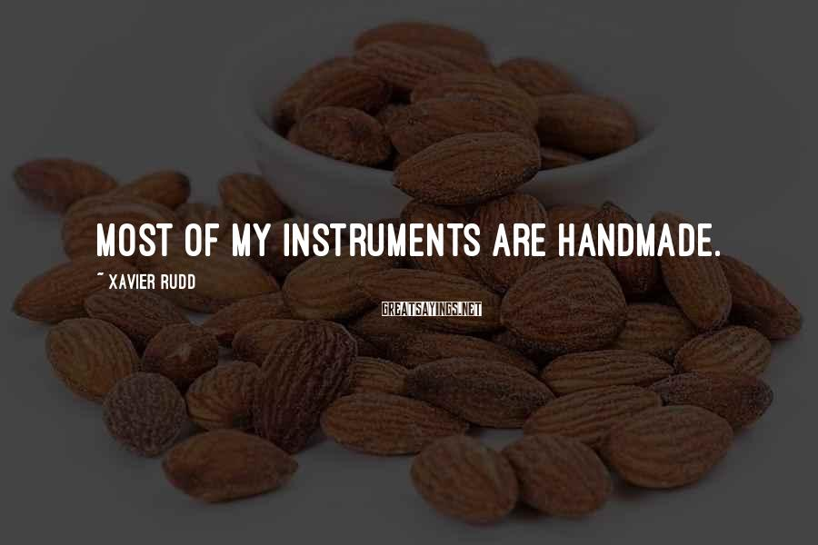 Xavier Rudd Sayings: Most of my instruments are handmade.