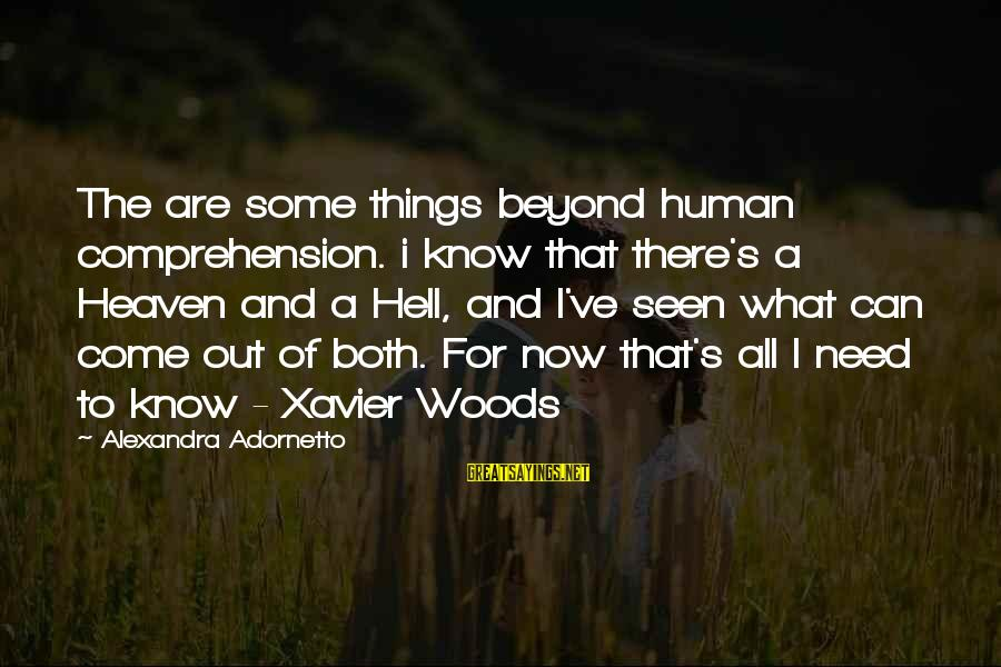 Xavier Woods Sayings By Alexandra Adornetto: The are some things beyond human comprehension. i know that there's a Heaven and a