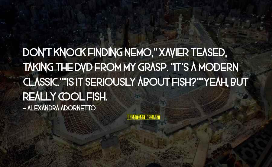 """Xavier Woods Sayings By Alexandra Adornetto: Don't knock finding nemo,"""" Xavier teased, taking the DVD from my grasp. """"It's a modern"""