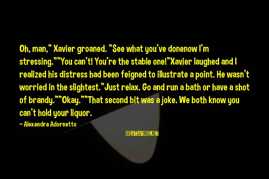 """Xavier Woods Sayings By Alexandra Adornetto: Oh, man,"""" Xavier groaned. """"See what you've donenow I'm stressing.""""""""You can't! You're the stable one!""""Xavier"""