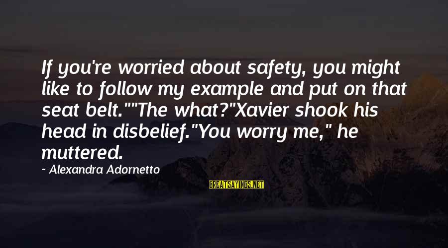 Xavier Woods Sayings By Alexandra Adornetto: If you're worried about safety, you might like to follow my example and put on