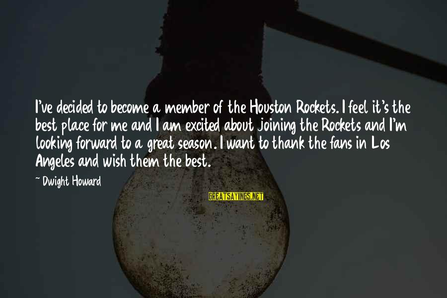 Xcode Nsstring Sayings By Dwight Howard: I've decided to become a member of the Houston Rockets. I feel it's the best
