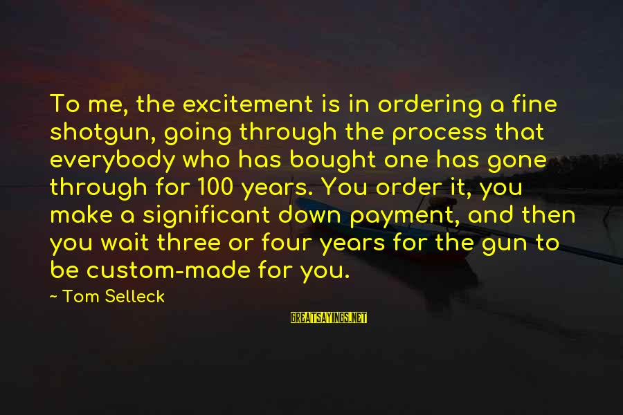 Xcode Nsstring Sayings By Tom Selleck: To me, the excitement is in ordering a fine shotgun, going through the process that