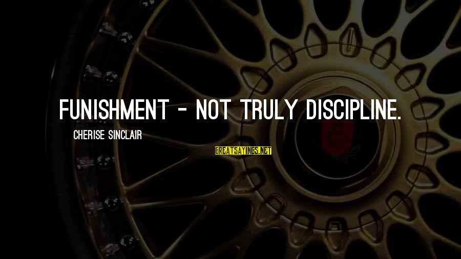 Xpecial Funny Sayings By Cherise Sinclair: Funishment - not truly discipline.