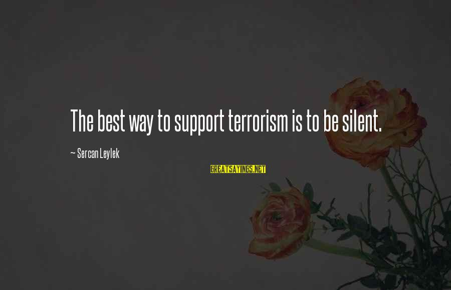Xpecial Funny Sayings By Sercan Leylek: The best way to support terrorism is to be silent.