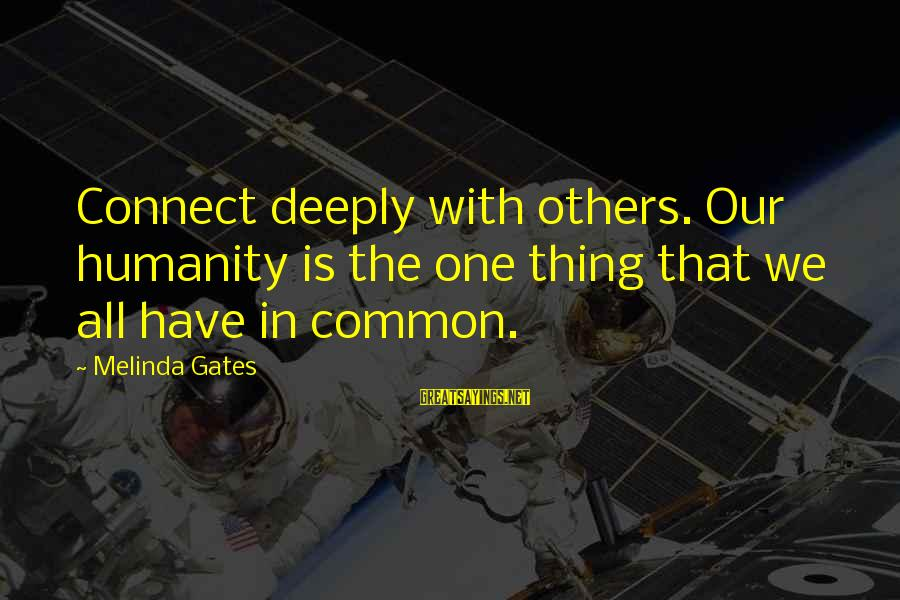 Xslt Add Sayings By Melinda Gates: Connect deeply with others. Our humanity is the one thing that we all have in