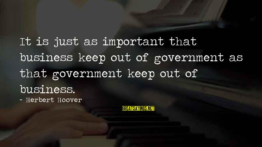 Xxxxxx Sayings By Herbert Hoover: It is just as important that business keep out of government as that government keep