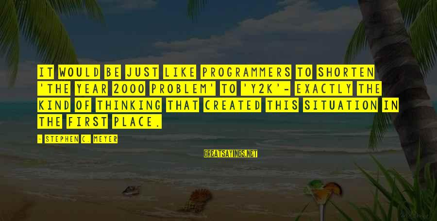 Y2k Sayings By Stephen C. Meyer: It would be just like programmers to shorten 'the year 2000 problem' to 'Y2K'- exactly