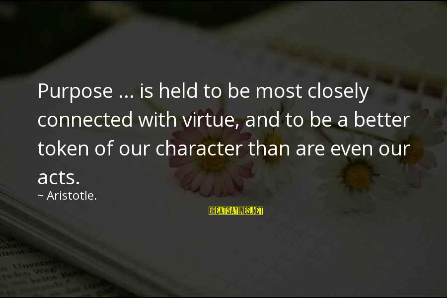 Yaad Karoge Sayings By Aristotle.: Purpose ... is held to be most closely connected with virtue, and to be a