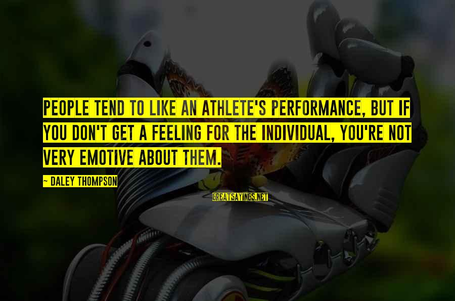 Yaad Karoge Sayings By Daley Thompson: People tend to like an athlete's performance, but if you don't get a feeling for