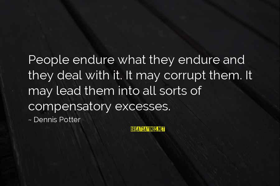Yaad Karoge Sayings By Dennis Potter: People endure what they endure and they deal with it. It may corrupt them. It
