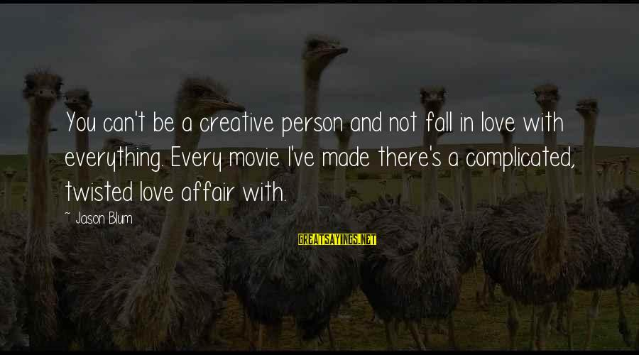 Yaad Karoge Sayings By Jason Blum: You can't be a creative person and not fall in love with everything. Every movie