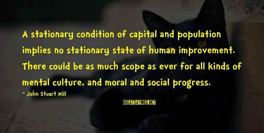 Yaad Karoge Sayings By John Stuart Mill: A stationary condition of capital and population implies no stationary state of human improvement. There