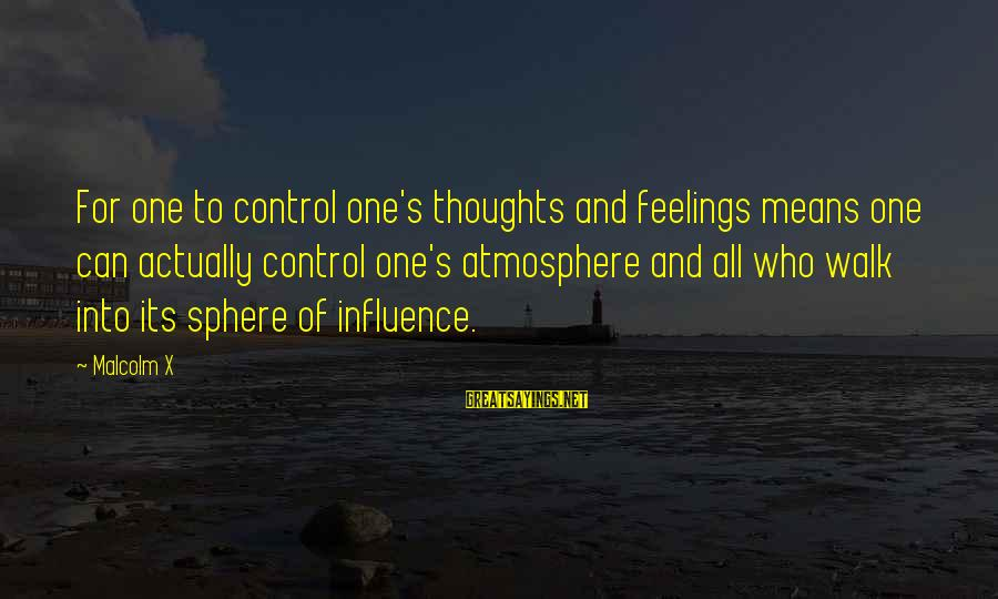 Yaad Karoge Sayings By Malcolm X: For one to control one's thoughts and feelings means one can actually control one's atmosphere