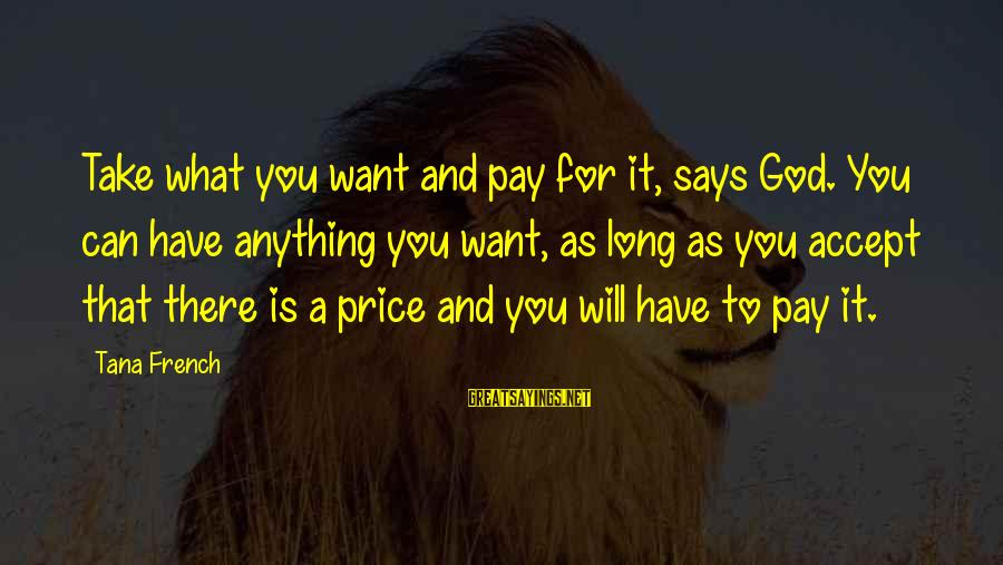 Yaad Karoge Sayings By Tana French: Take what you want and pay for it, says God. You can have anything you