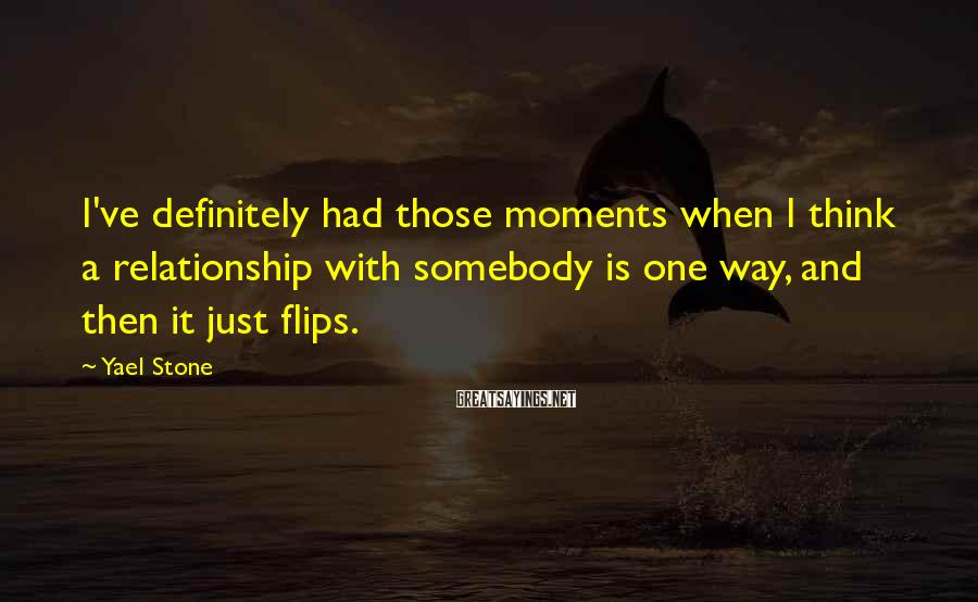 Yael Stone Sayings: I've definitely had those moments when I think a relationship with somebody is one way,