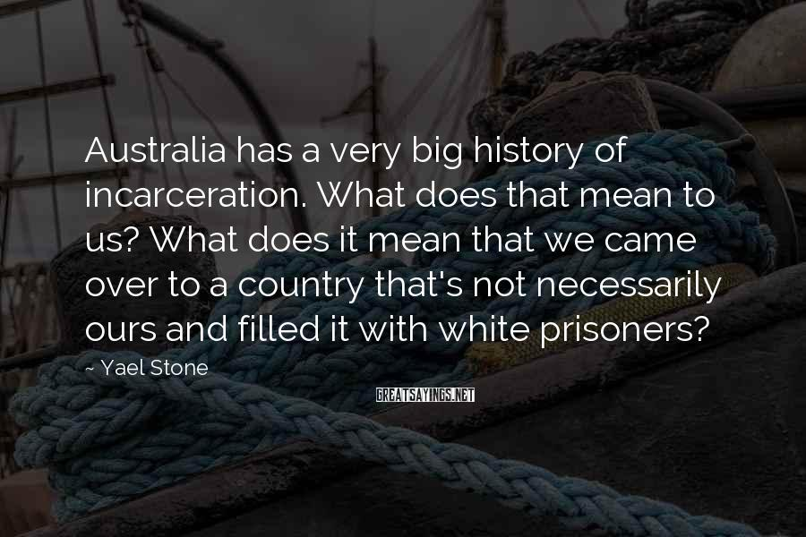 Yael Stone Sayings: Australia has a very big history of incarceration. What does that mean to us? What