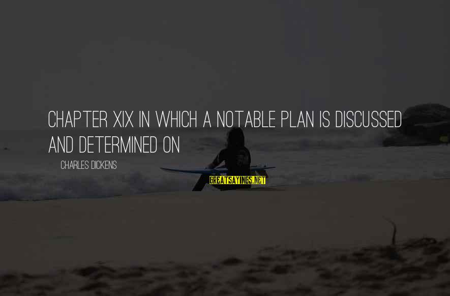 Yahya Rhodus Sayings By Charles Dickens: CHAPTER XIX IN WHICH A NOTABLE PLAN IS DISCUSSED AND DETERMINED ON