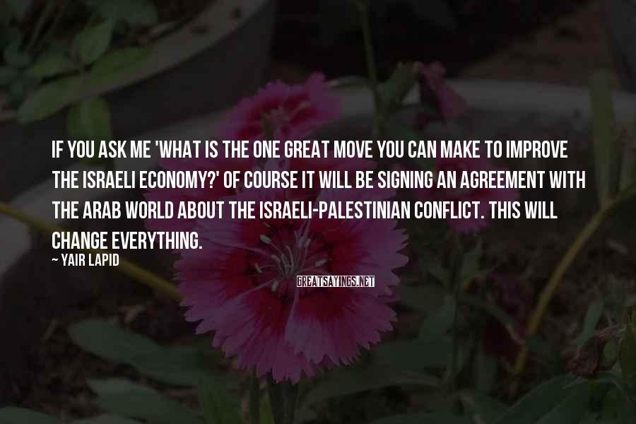 Yair Lapid Sayings: If you ask me 'What is the one great move you can make to improve