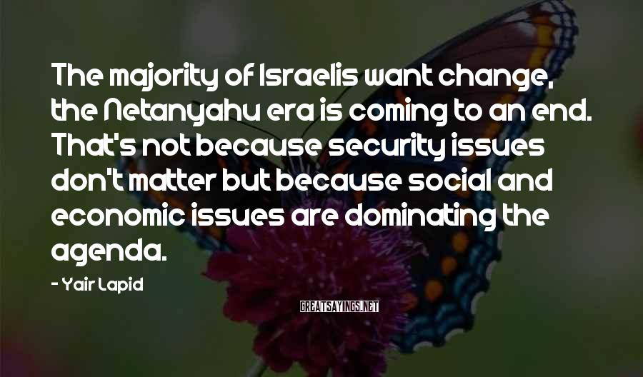 Yair Lapid Sayings: The majority of Israelis want change, the Netanyahu era is coming to an end. That's