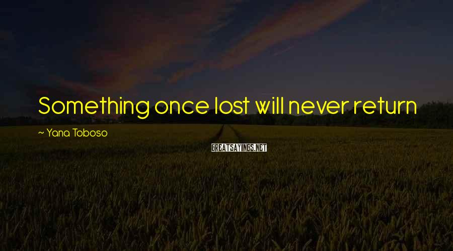 Yana Toboso Sayings: Something once lost will never return