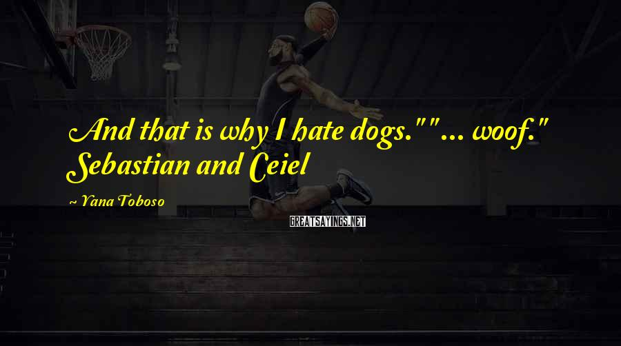 "Yana Toboso Sayings: And that is why I hate dogs."" "" ... woof."" Sebastian and Ceiel"