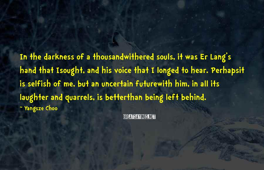 Yangsze Choo Sayings: In the darkness of a thousandwithered souls, it was Er Lang's hand that Isought, and