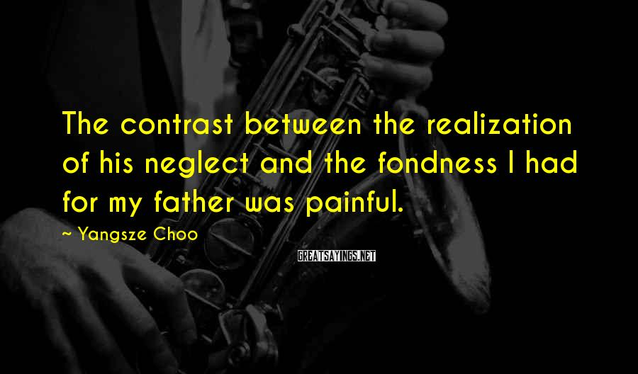 Yangsze Choo Sayings: The contrast between the realization of his neglect and the fondness I had for my