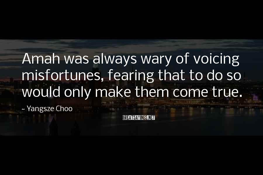 Yangsze Choo Sayings: Amah was always wary of voicing misfortunes, fearing that to do so would only make