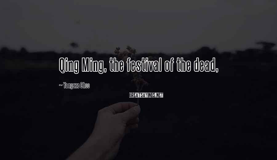 Yangsze Choo Sayings: Qing Ming, the festival of the dead,