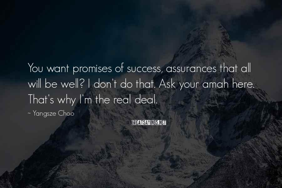 Yangsze Choo Sayings: You want promises of success, assurances that all will be well? I don't do that.