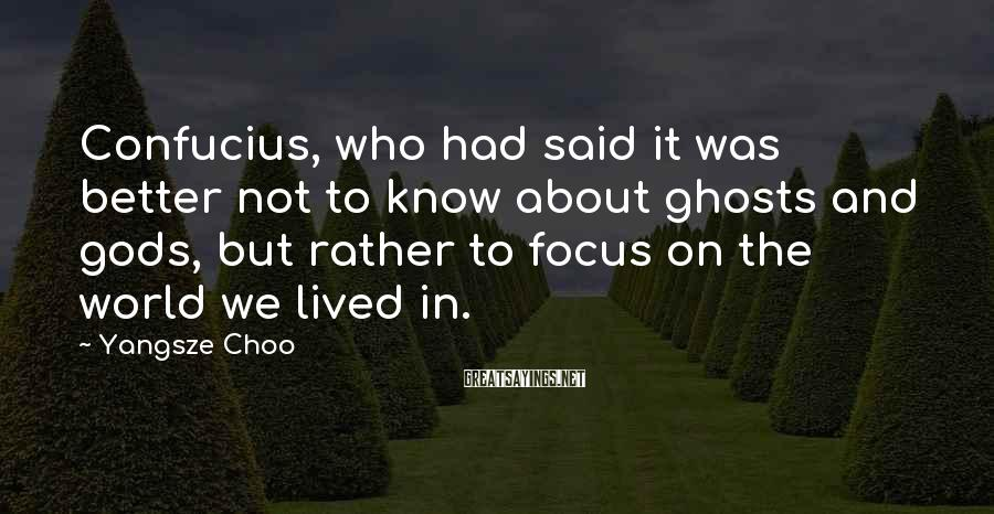 Yangsze Choo Sayings: Confucius, who had said it was better not to know about ghosts and gods, but