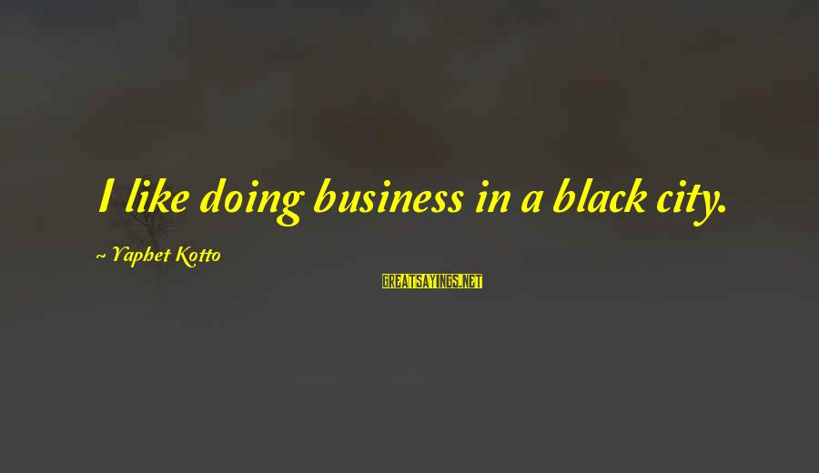 Yaphet Kotto Sayings By Yaphet Kotto: I like doing business in a black city.