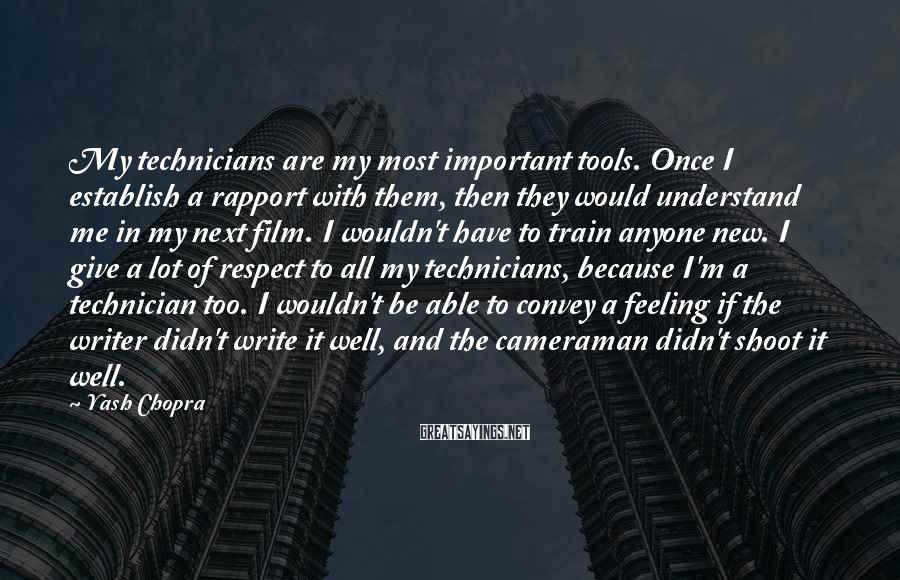 Yash Chopra Sayings: My technicians are my most important tools. Once I establish a rapport with them, then
