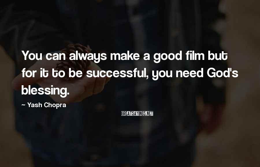 Yash Chopra Sayings: You can always make a good film but for it to be successful, you need