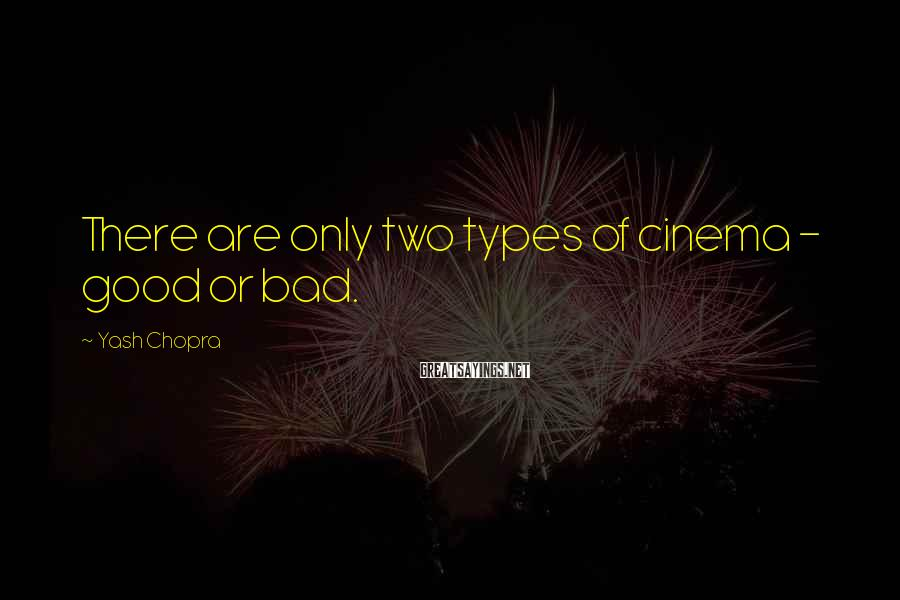 Yash Chopra Sayings: There are only two types of cinema - good or bad.